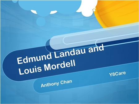 Edmund Landau and Louis Mordell Anthony Chan Y8Care.