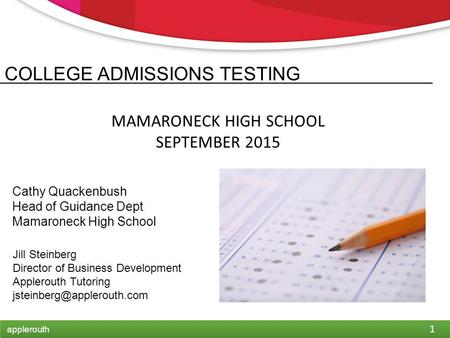 1 applerouth COLLEGE ADMISSIONS TESTING MAMARONECK HIGH SCHOOL SEPTEMBER 2015 Jill Steinberg Director of Business Development Applerouth Tutoring