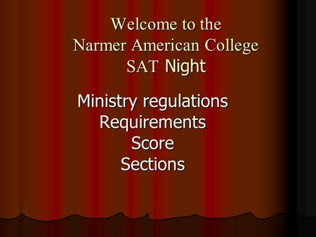 Welcome to the Narmer American College SAT Night Ministry regulations RequirementsScoreSections.