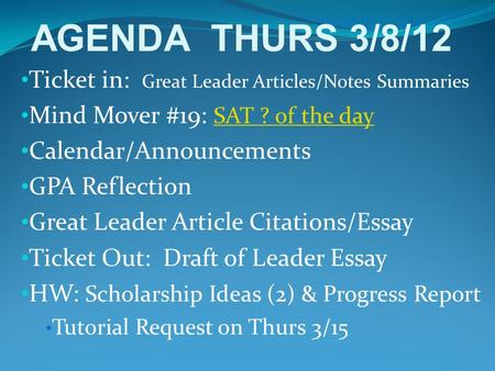 Ticket in: Great Leader Articles/Notes Summaries Mind Mover #19: SAT ? of the day SAT ? of the day Calendar/Announcements GPA Reflection Great Leader Article.