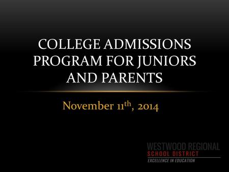 November 11 th, 2014 COLLEGE ADMISSIONS PROGRAM FOR JUNIORS AND PARENTS.
