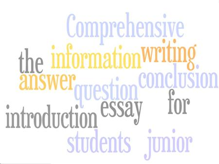 Comprehensive essay writing for junior students Introduction The purpose of this PowerPoint is to assist students in developing and refining their essay.