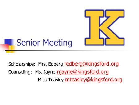 Senior Meeting Scholarships: Mrs. Edberg Counseling: Ms. Jayne Miss.