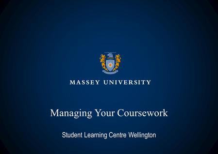 Managing Your Coursework Student Learning Centre Wellington.