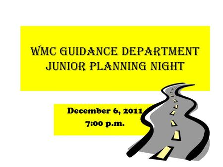 WMC Guidance Department Junior Planning Night December 6, 2011 7:00 p.m.