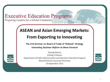 ASEAN and Asian Emerging Markets: From Exporting to Innovating The 2nd Seminar on Board <strong>of</strong> Trade <strong>of</strong> Thailand' Strategy Innovating Business Reform to Move.