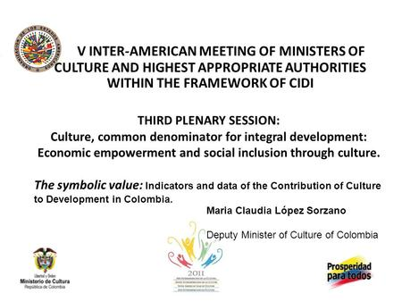 V INTER-AMERICAN MEETING OF MINISTERS OF CULTURE AND HIGHEST APPROPRIATE AUTHORITIES WITHIN THE FRAMEWORK OF CIDI THIRD PLENARY SESSION: Culture, common.