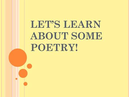 LET'S LEARN ABOUT SOME POETRY!