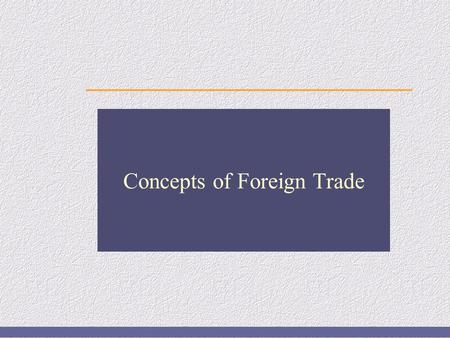 Concepts of <strong>Foreign</strong> Trade. 2 of 38 External Sector <strong>India</strong>'s external sector consists of our <strong>Foreign</strong> trade Trade – <strong>in</strong> – services <strong>Foreign</strong> capital flows like.