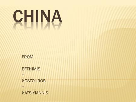 FROM EFTHIMIS + KOSTOUROS + KATSIYIANNIS. TThe capital city of China is Beijing!  The largest city in China is Shanghai!