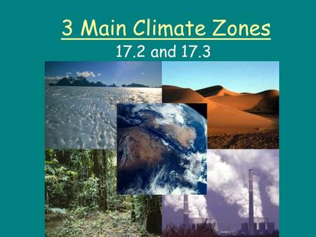 3 Main Climate Zones 17.2 and 17.3.