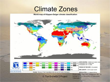 Climate Zones © The GlobalEd 2 Project Photo credit: Peel, M.C., Finlayson, B.L., & McMahon, T.A. University of Melbourne, Wikimedia.