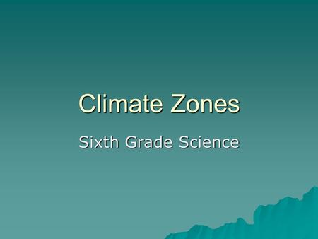 Climate Zones Sixth Grade Science. Climate- the average weather conditions for an area over a long period of time.