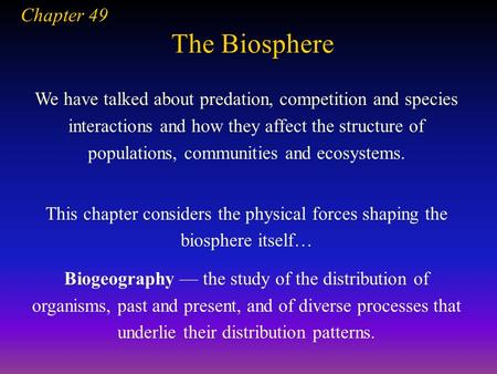 The Biosphere Chapter 49 We have talked about predation, competition and species interactions and how they affect the structure of populations, communities.