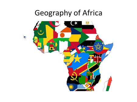 Geography of Africa. Size & Location Africa is 3 times the size of the continental United States Centrally located on the Earth's surface.