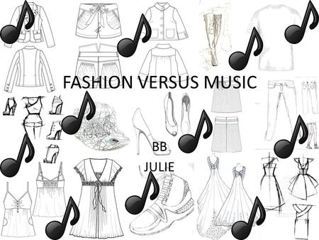 FASHION VERSUS MUSIC BB JULIE. On the Runway… 1858 - First couture fashion house established in Paris 1914-1918 (WW1) – women wear pants and work in factories.