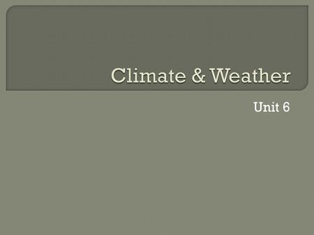 Unit 6.  Climate – the average weather conditions of an area over a long period of time  Weather is the day to day conditions *Climate you expect and.