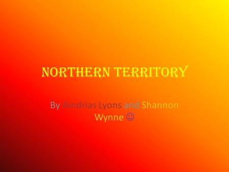 Northern Territory By Aindrias Lyons and Shannon Wynne.