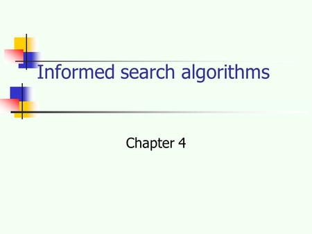 Informed search algorithms Chapter 4. Outline Best-first search Greedy best-first search A * search Heuristics Memory Bounded A* Search.