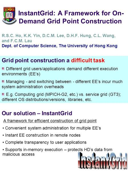 InstantGrid: A Framework for On- Demand Grid Point Construction R.S.C. Ho, K.K. Yin, D.C.M. Lee, D.H.F. Hung, C.L. Wang, and F.C.M. Lau Dept. of Computer.