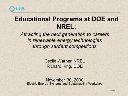 Warner-- 1 Educational Programs at DOE and NREL: Attracting the next generation to careers in renewable energy technologies through student competitions.