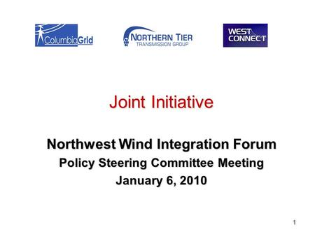 1 Joint Initiative Northwest Wind Integration Forum Policy Steering Committee Meeting January 6, 2010.