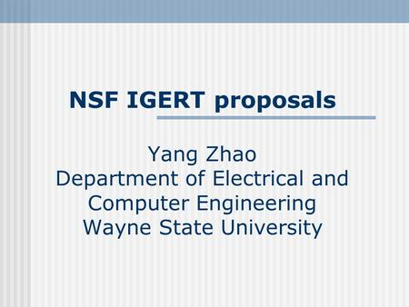 NSF IGERT proposals Yang Zhao Department of Electrical and Computer Engineering Wayne State University.
