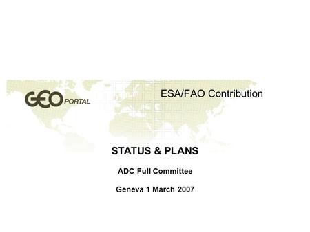 ESA/FAO Contribution STATUS & PLANS ADC Full Committee Geneva 1 March 2007.