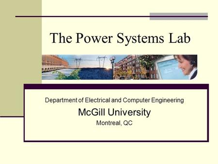 The Power Systems Lab Department of Electrical and Computer Engineering McGill University Montreal, QC.