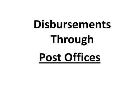 Disbursements Through Post Offices. Departmental Employees 2,09,047 Gramin Dak Sevaks 2,57,856 Area per PO 21.23 sq Km Population per PO 7184 Postal Network.