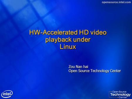 HW-Accelerated HD video playback under Linux Zou Nan hai Open Source Technology Center.