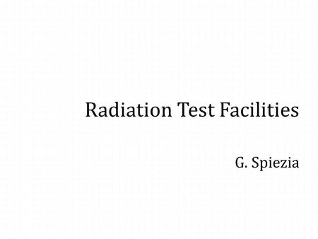 Radiation Test Facilities G. Spiezia. Engineering Department ENEN Radiation tests facilities  Radiation test in the accelerator sector  External facilities.