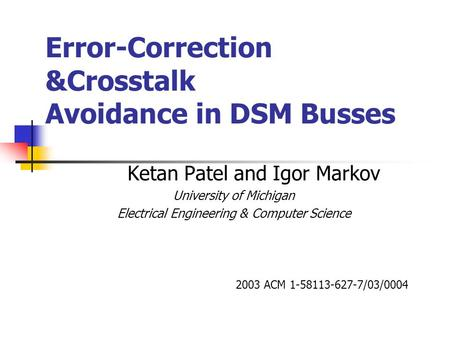 Error-Correction &Crosstalk Avoidance in DSM Busses Ketan Patel and Igor Markov University of Michigan Electrical Engineering & Computer Science 2003 ACM.