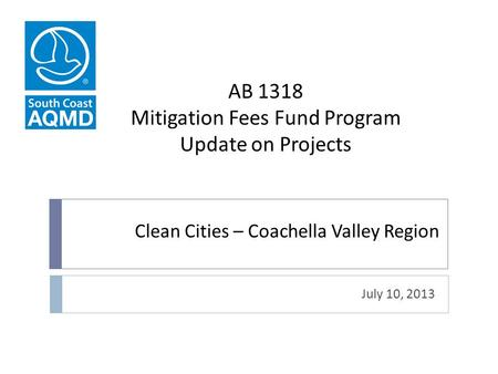 Clean Cities – Coachella Valley Region July 10, 2013 AB 1318 Mitigation Fees Fund Program Update on Projects.