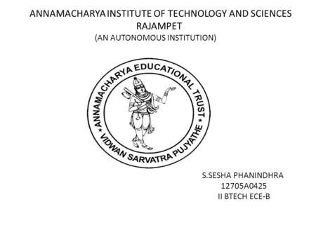 S.SESHA PHANINDHRA 12705A0425 II BTECH ECE-B ANNAMACHARYA INSTITUTE OF TECHNOLOGY AND SCIENCES RAJAMPET (AN AUTONOMOUS INSTITUTION)