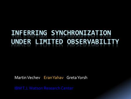 Martin Vechev Eran Yahav Greta Yorsh IBM T.J. Watson Research Center.