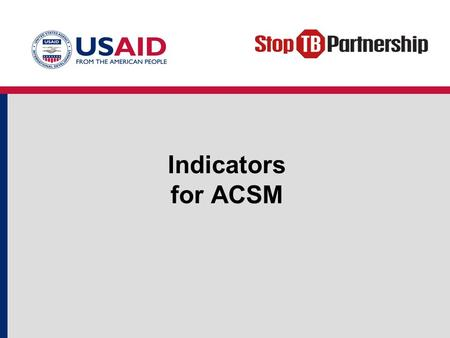 Indicators for ACSM. Objectives Explain the role of indicators in monitoring and evaluation for ACSM. Describe the characteristics of well-defined indicators.