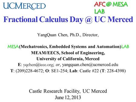 MESA LAB Fractional Calculus UC Merced YangQuan Chen, Ph.D., Director, MESA LAB MESA (Mechatronics, Embedded Systems and Automation) LAB MEAM/EECS,