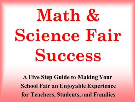 Math & Science Fair Success A Five Step Guide to Making Your School Fair an Enjoyable Experience School Fair an Enjoyable Experience for Teachers, Students,