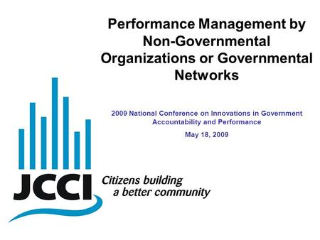 Performance Management by Non-Governmental Organizations or Governmental Networks 2009 National Conference on Innovations in Government Accountability.