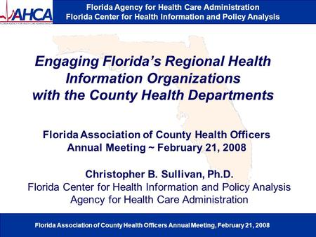 Florida Agency for Health Care Administration Florida Center for Health Information and Policy Analysis Florida Association of County Health Officers Annual.