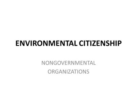 ENVIRONMENTAL CITIZENSHIP NONGOVERNMENTAL ORGANIZATIONS.