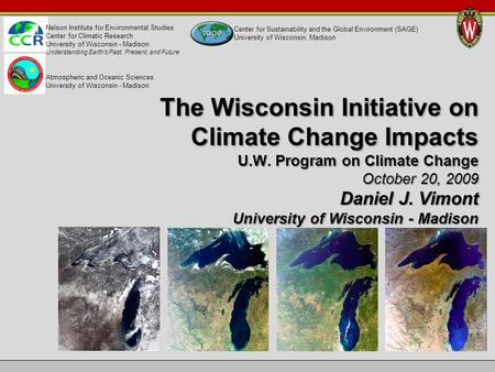 The Wisconsin Initiative on Climate Change Impacts U.W. Program on Climate Change October 20, 2009 Daniel J. Vimont University of Wisconsin - Madison Nelson.