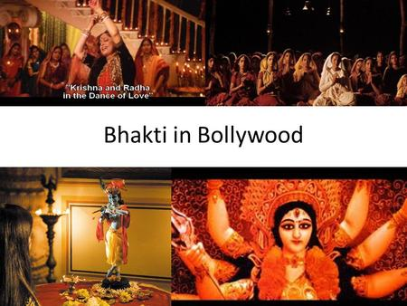 Bhakti in Bollywood. Hindi <strong>Cinema</strong> – One <strong>of</strong> India's most popular arts, and greatest exports More films than any other industry Twice as many tickets as.