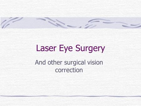 Laser Eye Surgery And other surgical vision correction.