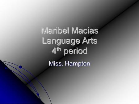 Maribel Macias Language Arts 4 th period Miss. Hampton.