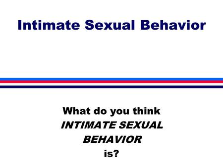 Intimate Sexual Behavior What do you think INTIMATE SEXUAL BEHAVIOR is?