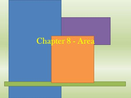 Chapter 8 - Area. 8.1 - Areas of Parallelograms and Rectangles.