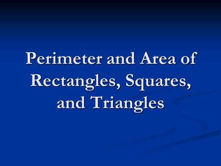 Perimeter and Area of Rectangles, Squares, and Triangles.