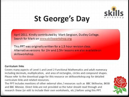 St George's Day Curriculum links Covers many aspects of Level 1 and Level 2 Functional Mathematics and adult numeracy including decimals, multiplication,